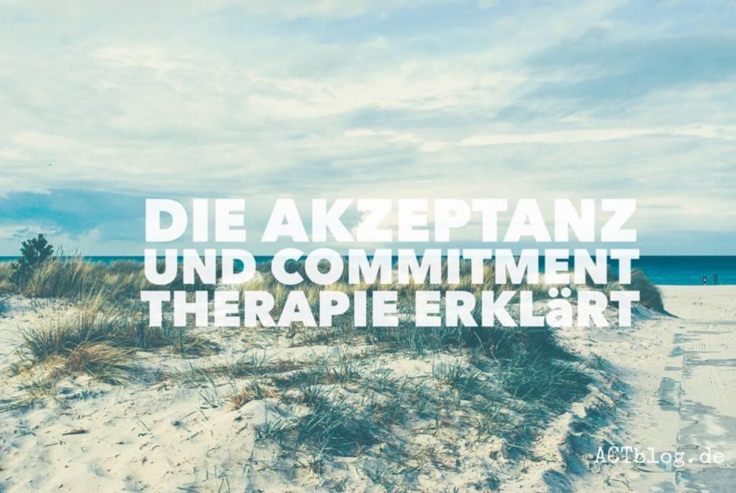 Hier erfährst Du, was die Akzeptanz und Commitment Therapie (kurz: ACT) bedeutet