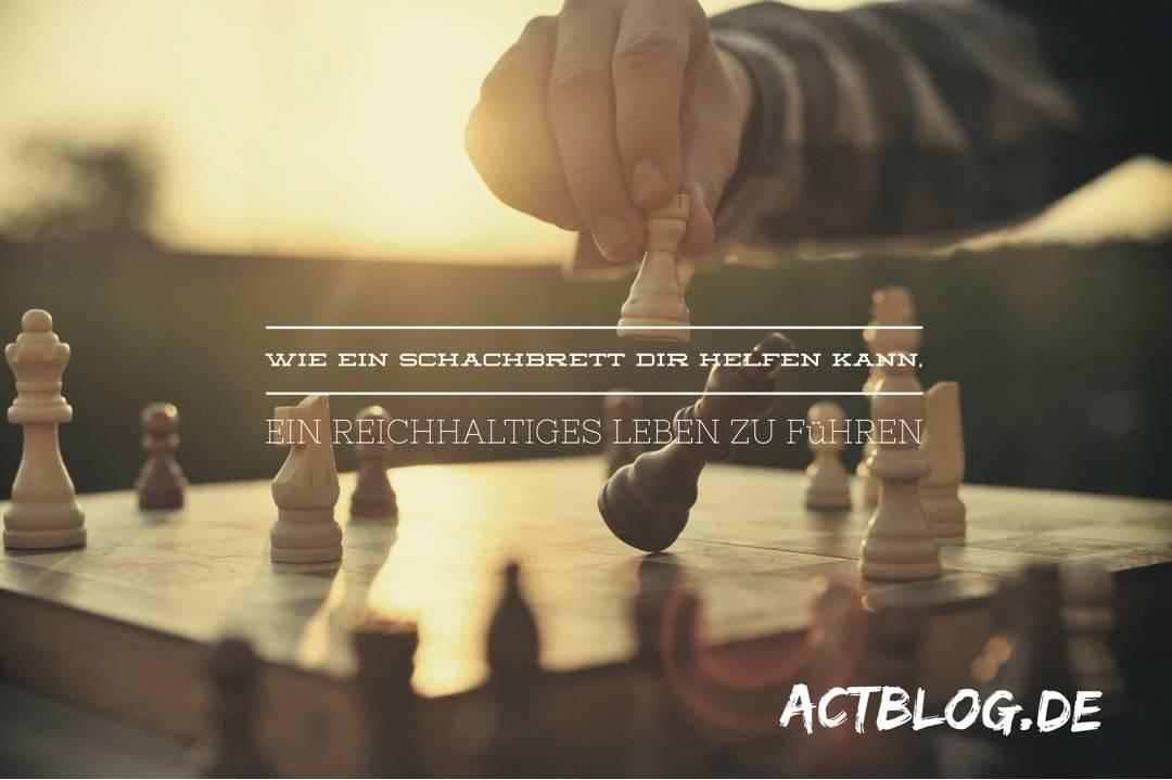 Wie ein Schachbrett Dir helfen kann ein reichhaltiges Leben zu führen - ACTblog.de
