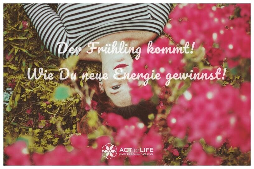 Der Frühling kommt! Wie Du neue Energie gewinnst!