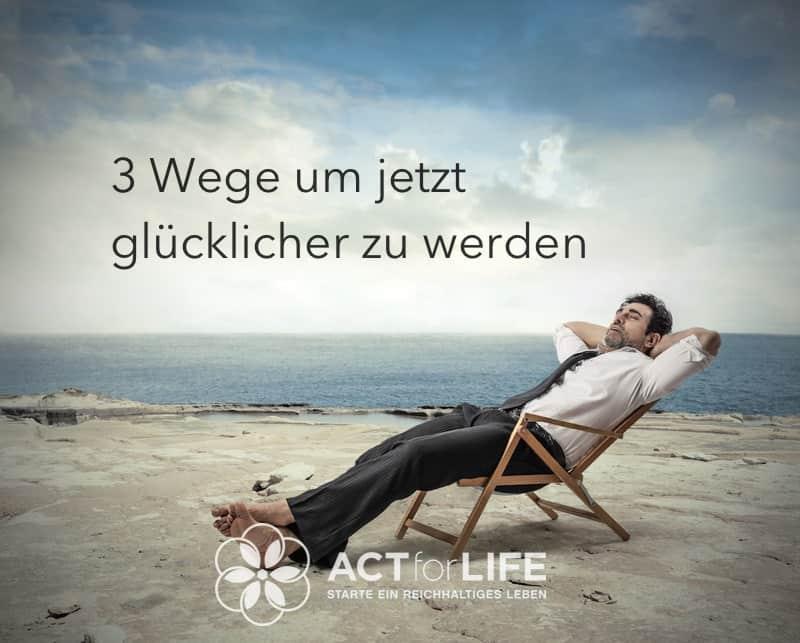 3 Wege um glücklicher zu werden